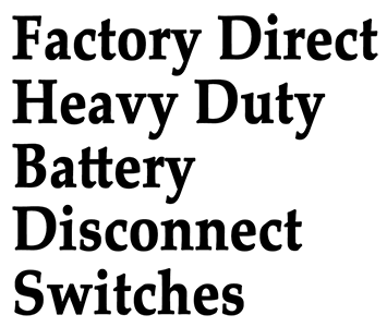 factory direct heavy duty battery disconnect